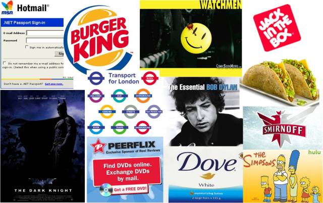 Hotmail, Burger King, Watchmen, Jack in the Box, Dark Knight, Transport for London, Smirnoff, Dove, Peerflix, Bob Dylan, Simpsons